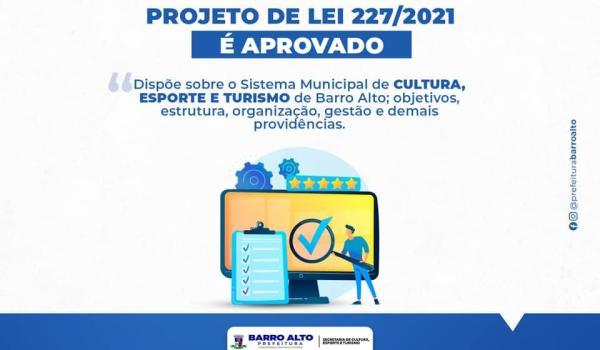No dia 31 de maio foi aprovado a Lei Municipal 227/2021 que dispõe sobre o Sistema Municipal de CULTURA, ESPORTE E TURISMO de Barro Alto.